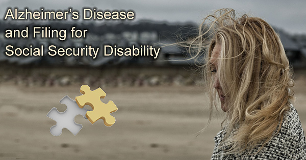 Alzheimer's Disease and filing for SSDI – Get Help Today