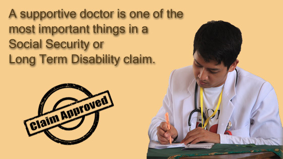 It helps to have a supportive doctor when you file for disability – Advice from a Long Term disability lawyer.