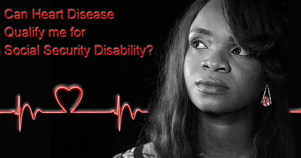 Can Heart Disease qualify me for SS Disability?