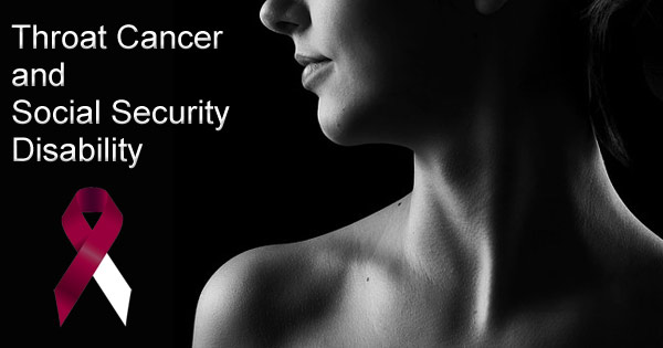 Can I get Social Security Disability for Throat Cancer? Help from a Disability Lawyer