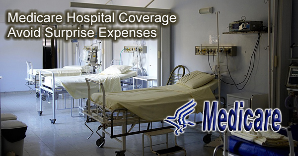 Medicare Hospital Coverage – Avoid Surprise Expenses
