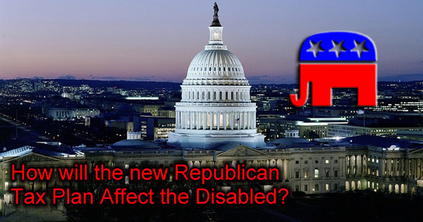 How will the new Republican Tax Plan Affect the Disabled?