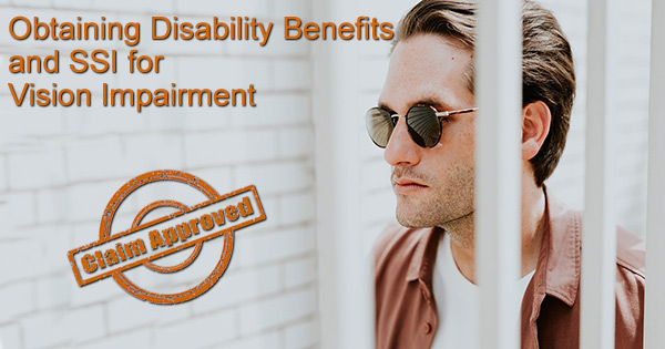 Obtaining Disability Benefits And Ssi For Vision Impairment