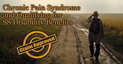 Chronic Pain Syndrome and Qualifying for SS Disability Benefits