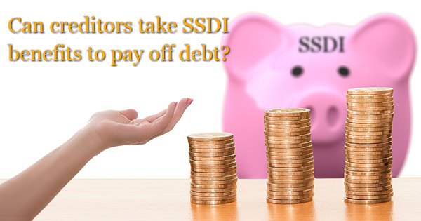 Can creditors take your SSDI benefits to pay off debt?