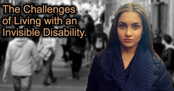 The Challenges of Living with a Disability that is not Readily Apparent.