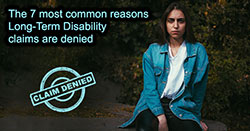The 7 most common reasons Long Term Disability claims are denied.