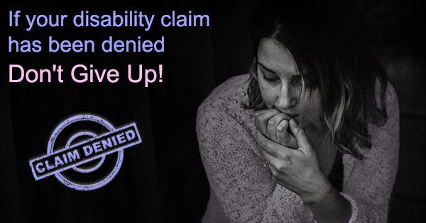If your disability claim has been denied don't give up.