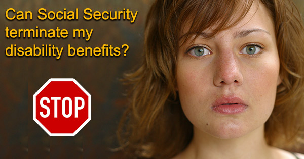 Can Social Security terminate my disability benefits?