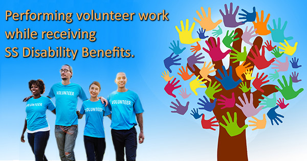 Performing Volunteer work while receiving Social Security Disability Benefits.
