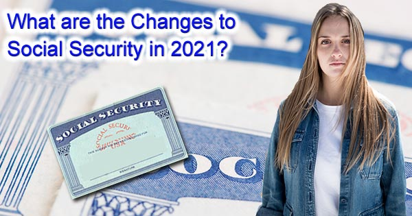 What are the Changes to Social Security in 2021?